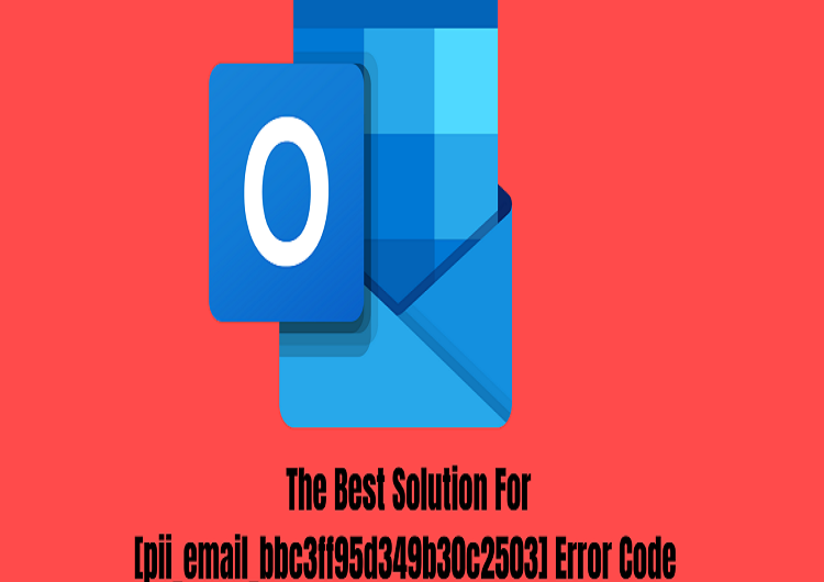 How to Fix [pii_email_bbc3ff95d349b30c2503] Error Code?