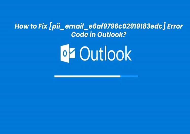 How to Fix [pii_email_e6af9796c02919183edc] Error Code in Outlook?