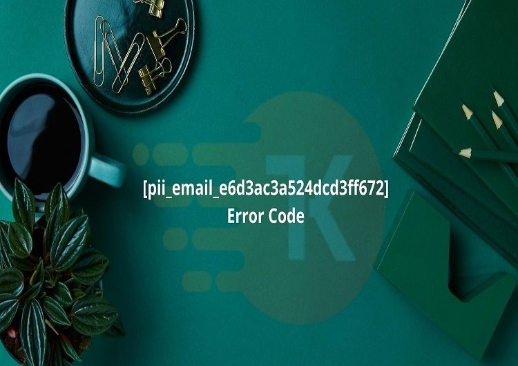 Step by Step Instructions to Solve Error [pii_email_e6d3ac3a524dcd3ff672]