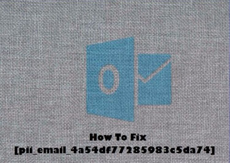 The Most Effective Method to Fix [pii_email_4a54df77285983c5da74] Error Code